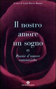 Il nostro amore è un sogno. Poesie d'amore romantiche