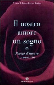 Libro Il nostro amore è un sogno. Poesie d'amore romantiche