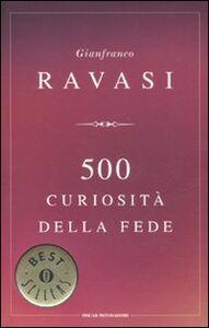 Foto Cover di 500 curiosità della fede, Libro di Gianfranco Ravasi, edito da Mondadori