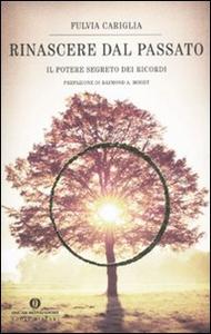 Libro Rinascere dal passato. Il potere segreto dei ricordi Fulvia Cariglia