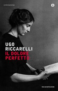Foto Cover di Il dolore perfetto, Libro di Ugo Riccarelli, edito da Mondadori