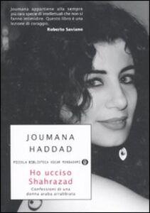 Libro Ho ucciso Shahrazad. Confessioni di una donna araba arrabbiata Joumana Haddad
