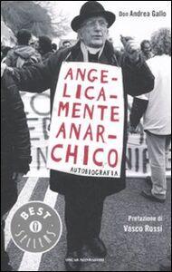 Libro Angelicamente anarchico. Autobiografia Andrea Gallo