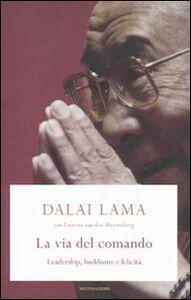 Libro La via del comando. Leadership, buddhismo e felicità Gyatso Tenzin (Dalai Lama) , Laurens Van den Muyzenberg