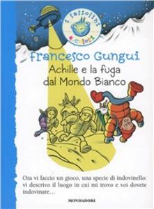 Libro Achille e la fuga dal mondo bianco Francesco Gungui
