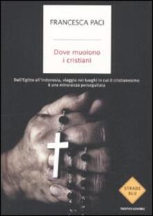 Dove muoiono i cristiani. DallEgitto allIndonesia, viaggio nei luoghi in cui il cristianesimo è una minoranza perseguitata.pdf