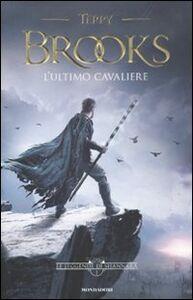 Foto Cover di L' ultimo cavaliere. Le leggende di Shannara. Vol. 1, Libro di Terry Brooks, edito da Mondadori