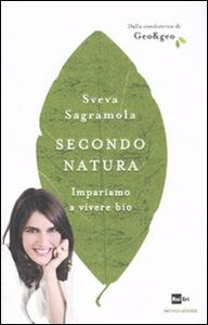 Foto Cover di Secondo natura. Impariamo a vivere bio, Libro di Sveva Sagramola, edito da Mondadori