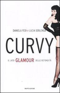 Foto Cover di Curvy. Il lato glamour delle rotondità, Libro di Daniela Fedi,Lucia Serlenga, edito da Mondadori