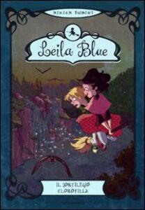 Libro Il sortilegio clorofilla. Leila blue. Vol. 3 Miriam Dubini