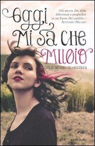 Foto Cover di Oggi mi sa che muoio, Libro di Jole Severi Silvestrini, edito da Mondadori
