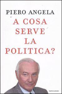 Foto Cover di A cosa serve la politica?, Libro di Piero Angela, edito da Mondadori