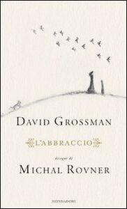 Foto Cover di L' abbraccio, Libro di David Grossman,Michal Rovner, edito da Mondadori