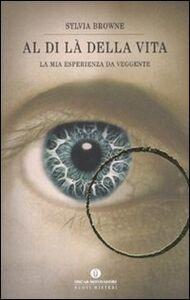 Foto Cover di Al di là della vita, Libro di Sylvia Browne, edito da Mondadori