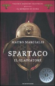Foto Cover di Spartaco il gladiatore. Il romanzo di Roma. Vol. 3, Libro di Mauro Marcialis, edito da Mondadori