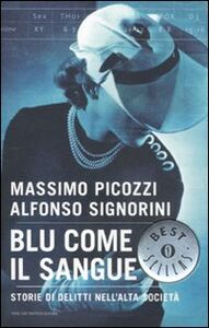 Libro Blu come il sangue. Storie di delitti nell'alta società Massimo Picozzi , Alfonso Signorini
