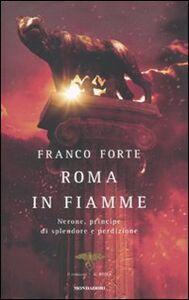Libro Roma in fiamme. Nerone, principe di splendore e perdizione. Il romanzo di Roma Franco Forte