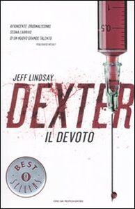 Foto Cover di Dexter il devoto, Libro di Jeff Lindsay, edito da Mondadori