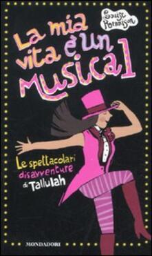 La mia vita è un musical! Le spettacolari disavventure di Tallulah - Louise Rennison - copertina