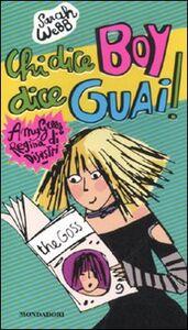 Foto Cover di Chi dice boy dici guai! Amy Green, regina dei disastri, Libro di Sarah Webb, edito da Mondadori