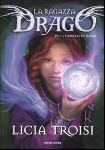 Foto Cover di I gemelli di Kuma. La ragazza drago. Vol. 4, Libro di Licia Troisi, edito da Mondadori