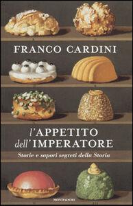 Foto Cover di L' appetito dell'imperatore. Storie e sapori segreti della Storia, Libro di Franco Cardini, edito da Mondadori
