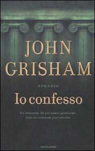 Foto Cover di Io confesso, Libro di John Grisham, edito da Mondadori