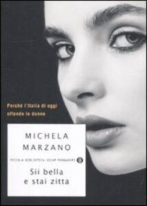 Foto Cover di Sii bella e stai zitta. Perché l'Italia di oggi offende le donne, Libro di Michela Marzano, edito da Mondadori