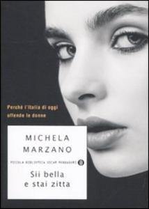 Libro Sii bella e stai zitta. Perché l'Italia di oggi offende le donne Michela Marzano
