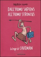 Dall'homo sapiens all'homo stronzus. La legge di Caveman