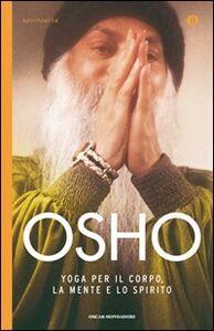 Libro Yoga per il corpo, la mente e lo spirito Osho