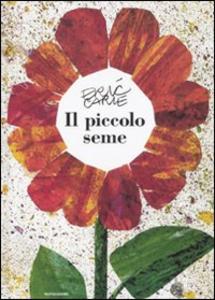 Libro Il piccolo seme. Ediz. illustrata Eric Carle