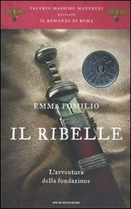 Foto Cover di Il ribelle. L'avventura della fondazione. Il romanzo di Roma. Vol. 1, Libro di Emma Pomilio, edito da Mondadori