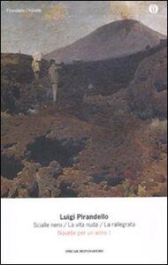 Libro Novelle per un anno: Lo scialle nero-La vita nuda-La rallegrata. Vol. 1 Luigi Pirandello