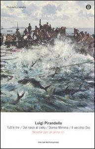 Foto Cover di Novelle per un anno: Tutt'e tre-Dal naso al cielo-Donna Mimma-Il vecchio Dio. Vol. 3, Libro di Luigi Pirandello, edito da Mondadori