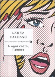Libro A ogni costo, l'amore Laura Calosso
