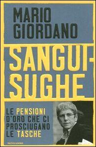 Foto Cover di Sanguisughe. Le pensioni d'oro che ci prosciugano le tasche, Libro di Mario Giordano, edito da Mondadori