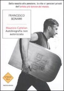 Libro Maurizio Cattelan. Autobiografia non autorizzata Francesco Bonami