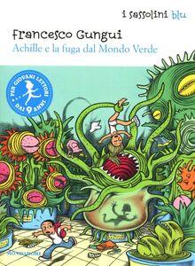 Libro Achille e la fuga dal mondo verde Francesco Gungui