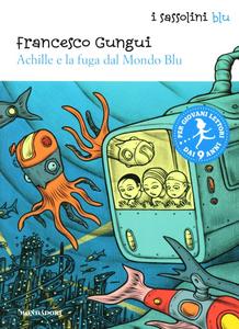 Libro Achille e la fuga dal mondo blu Francesco Gungui