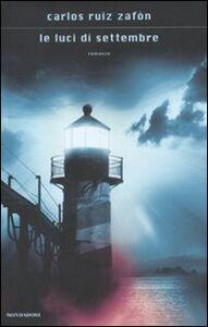 Foto Cover di Le luci di settembre, Libro di Carlos Ruiz Zafón, edito da Mondadori