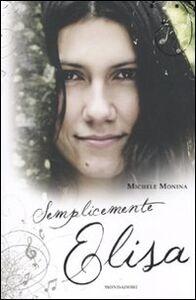 Foto Cover di Semplicemente Elisa, Libro di Michele Monina, edito da Mondadori