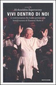 Libro Vivi dentro di noi. Le testimonianze che hanno portato alla beatificazione di Giovanni Paolo II