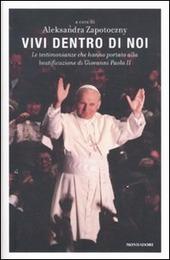 Vivi dentro di noi. Le testimonianze che hanno portato alla beatificazione di Giovanni Paolo II