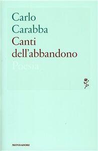 Libro Canti dell'abbandono Carlo Carabba