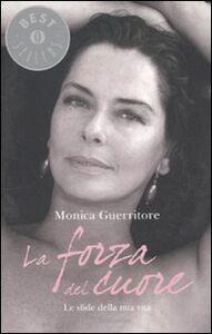 Foto Cover di La forza del cuore, Libro di Monica Guerritore, edito da Mondadori