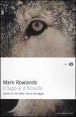 Libro Il lupo e il filosofo. Lezioni di vita dalla natura selvaggia Mark Rowlands