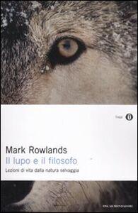 Foto Cover di Il lupo e il filosofo. Lezioni di vita dalla natura selvaggia, Libro di Mark Rowlands, edito da Mondadori