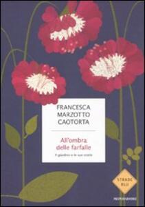 All'ombra delle farfalle. Il giardino e le sue storie - Francesca Marzotto Caotorta - copertina