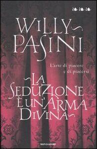Libro La seduzione è un'arma divina. L'arte di piacere e di piacersi Willy Pasini